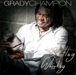 Grady Champion - Bootleg Whiskey