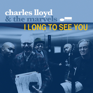 Charles Lloyd & The Matvels - I Long To See You