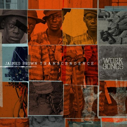 Jaimeo Brown Transcendence's Work Songs