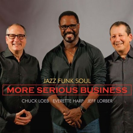 Chuck Loeb - Everette Harp - Jeff Lorber - More Serious Business