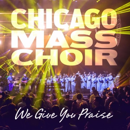 Chicago Mass Choir - We Give You Praise